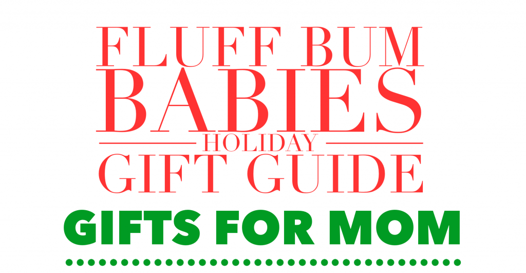 Holiday gift guide for mom by a mom fluff bum babies Perfect christmas gifts for mom